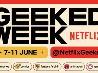 "Netflix启动首个""Geeked Week""现场直播!"