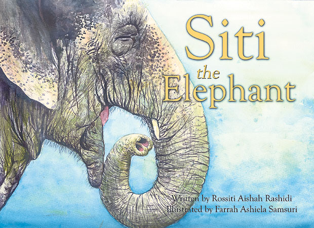 Siti the Elephant by Rossiti Aishah Rashidi and Farrah Ashiela Samsuri. – Pictures courtesy of Yusof Gajah Picture Book House and by Choo Choy May